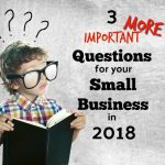 Three More Questions To Consider in 2018 For Your Inland Empire Small Business Plan