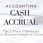 Cash vs. Accrual Accounting: Two Main Differences For Inland Empire Businesses To Consider